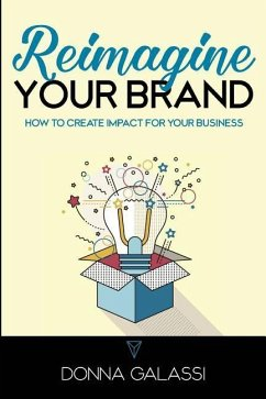 Reimagine Your Brand: How to Create Impact for Your Business - Galassi, Donna