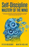Self-Discipline: Mastery of The Mind: The Practical Steps & Habits you Need to Take Control of your Mind, Stop Procrastination, Build W