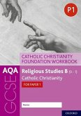 AQA GCSE Religious Studies B (9-1): Catholic Christianity Foundation Workbook: Catholic Christianity for Paper 1