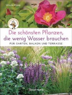 Die schönsten Pflanzen, die wenig Wasser brauchen für Garten, Balkon und Terrasse - 66 trockenheitsverträgliche Stauden, Sträucher, Gräser und Blumen, die heiße Sommer garantiert überleben (eBook, ePUB) - Kopp, Ursula