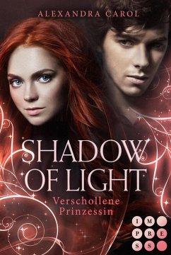 Verschollene Prinzessin / Shadow of Light Bd.1 (eBook, ePUB) - Carol, Alexandra