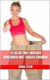 15 kg in zwei Wochen abnehmen mit Tabata Training (eBook, ePUB)