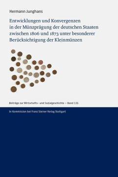 Entwicklungen und Konvergenzen in der Münzprägung der deutschen Staaten zwischen 1806 und 1873 unter besonderer Berücksichtigung der Kleinmünzen (eBook, PDF) - Junghans, Hermann