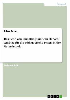 Resilienz von Flüchtlingskindern stärken. Ansätze für die pädagogische Praxis in der Grundschule