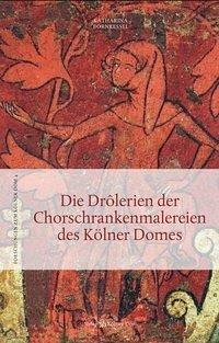 Die Drôlerien der Chorschrankenmalereien des Kölner Domes - Bornkessel, Katharina