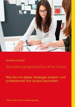 Beurteilungsgespräche ohne Stress - Schüler, Andreas