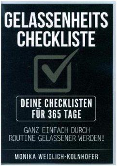 Gelassenheits Checkliste - Deine Checklisten für 365 Tage - Ganz einfach durch Routine gelassender werden!, Monika