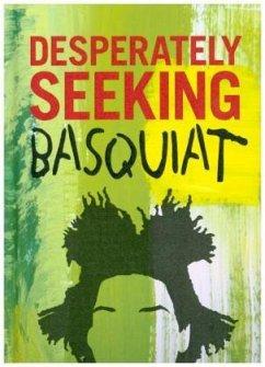 Desperately Seeking Basquiat - Basquiat, Jean-Michel