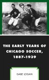 The Early Years of Chicago Soccer, 1887-1939 (eBook, ePUB)