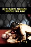 Ground Fighting Techniques to Destroy Your Enemy (Self-Defense, #2) (eBook, ePUB)