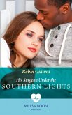 His Surgeon Under The Southern Lights (Mills & Boon Medical) (Doctors Under the Stars, Book 1) (eBook, ePUB)