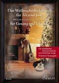 Das Weihnachtsliederbuch für Alt und Jung, für Gesang und Ukulele