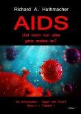 AIDS - Und wenn nun alles ganz anders ist? - Die Schulmedizin - Segen oder Fluch? Band 4, Teilband 1 (eBook, ePUB)