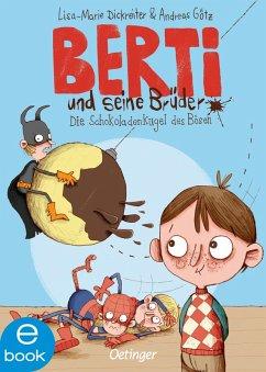Die Schokoladenkugel des Bösen / Berti und seine Brüder Bd.1 (eBook, ePUB) - Dickreiter, Lisa-Marie; Götz, Andreas