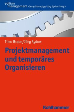 Projektmanagement und temporäres Organisieren (eBook, ePUB) - Sydow, Jörg; Braun, Timo
