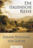 Johann Wolfgang von Goethe: Die italienische Reise (Illustriert) (eBook, ePUB)