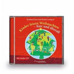 Kinder feiern Weihnachten - hier und überall, 1 Audio-CD - Horn, Reinhard; Landgraf, Michael