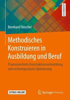 Methodisches Konstruieren in Ausbildung und Beruf - Fleischer, Bernhard
