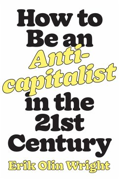 How to Be an Anticapitalist in the Twenty-First Century (eBook, ePUB) - Olin Wright, Erik