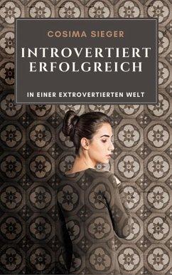 Introvertiert erfolgreich in einer extrovertierten Welt (eBook, ePUB) - Sieger, Cosima