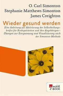 Wieder gesund werden (eBook, ePUB) - Simonton, O. Carl; Matthews Simonton, Stephanie; Creighton, James