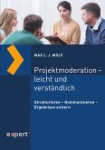 Projektmoderation - leicht und verständlich (eBook, PDF)