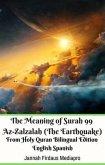 The Meaning of Surah 99 Az-Zalzalah (The Earthquake) From Holy Quran Bilingual Edition English Spanish (eBook, ePUB)