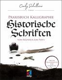 Praxisbuch Kalligraphie: Historische Schriften