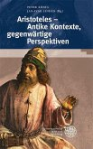 Aristoteles - Antike Kontexte, gegenwärtige Perspektiven