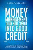 Money Management Turn Bad Credit Into Good Credit A Simple Beginners Guide On Proven Strategies To Get Out Of Debt, Save Money, Personal Finance And Financial Independence (eBook, ePUB)