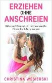 Erziehen ohne Anschreien: Nähe und Respekt für Vertrauensvolle Eltern-Kind-Beziehungen (eBook, ePUB)