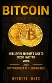 Bitcoin: An Essential Beginner's Guide to Bitcoin Investing, Mining and Cryptocurrency Technologies (eBook, ePUB)