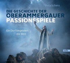 Die Geschichte der Oberammergauer Passionsspiele - Schenz, Viola