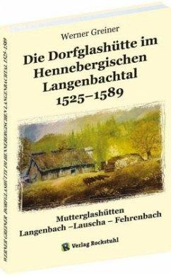 Die Dorfglashütte im Hennebergischen Langenbachtal 1525-1589 - Greiner, Werner