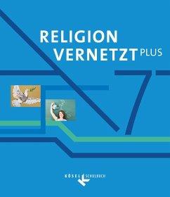 Religion vernetzt Plus 7. Schuljahr - Schülerbuch - Herold, Ulrike; Scheicher, Barbara; Schwarzmann, Anton; Zellmann, Claudia