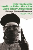 Shinners, Dissos and Dissenters: Irish republican media activism since the Good Friday Agreement (eBook, ePUB)