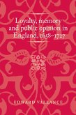 Loyalty, memory and public opinion in England, 1658-1727 (eBook, ePUB)