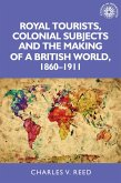Royal tourists, colonial subjects and the making of a British world, 1860-1911 (eBook, ePUB)