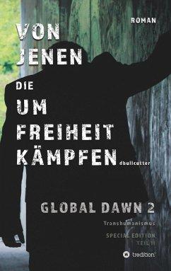 VON JENEN DIE UM FREIHEIT KÄMPFEN - GLOBAL DAWN 2 Transhumanismus (SPECIAL EDITION)