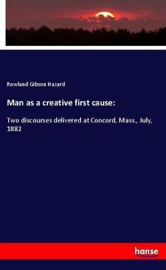 Man as a creative first cause: