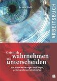 Geistlich wahrnehmen und unterscheiden (Arbeitsbuch)