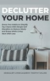 Declutter Your Home: Stress Free Habits to Simplify Your Home With Simple Self Discipline to Reduce Waste and Stress While Living More With