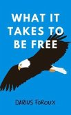 What It Takes To Be Free (eBook, ePUB)