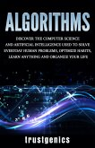 Algorithms: Discover The Computer Science and Artificial Intelligence Used to Solve Everyday Human Problems, Optimize Habits, Learn Anything and Organize Your Life (eBook, ePUB)
