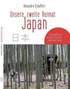 Unsere zweite Heimat Japan - Schaffert, Alexandra