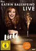 Katrin Bauerfeind Live - Liebe, die Tour zum Gefühl! Ungekürzte Fassung
