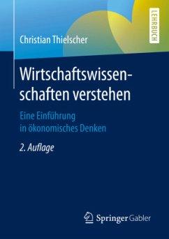 Wirtschaftswissenschaften verstehen - Thielscher, Christian