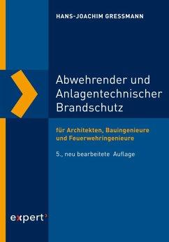 Abwehrender und Anlagentechnischer Brandschutz (eBook, PDF) - Gressmann, Hans-Joachim