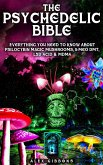 The Psychedelic Bible - Everything You Need To Know About Psilocybin Magic Mushrooms, 5-Meo DMT, LSD/Acid & MDMA (Psychedelic Curiosity, #4) (eBook, ePUB)