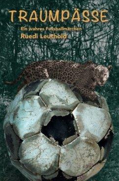 Traumpässe - Leuthold, Ruedi